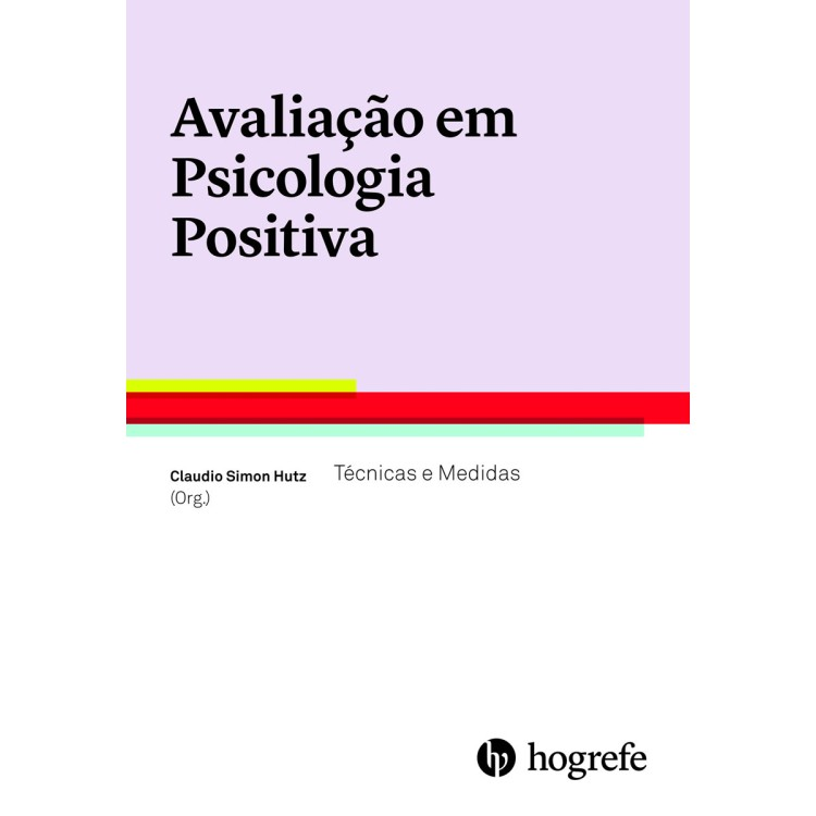 Avaliaçao em Psicologia Positiva - Tecnicas e Medi