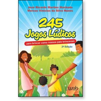 245 jogos lúdicos – Para brincar como nossos pais brincavam