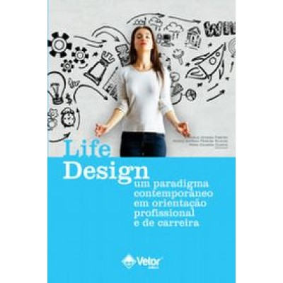 Life Design – Um paradigma contemporâneo em orientação profissional e de carreira.