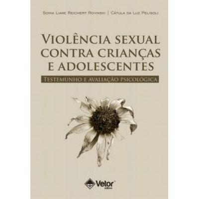 Violência Sexual Contra Crianças e Adolescentes: Testemunho e Avaliação Psicológica Violência Sexual Contra Crianças e Adolescentes: Testemunho e Avaliação Psicológica