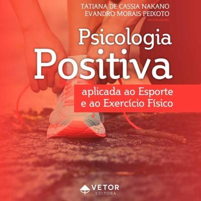 Psicologia Positiva Aplicada ao Esporte e ao Exercício Físico