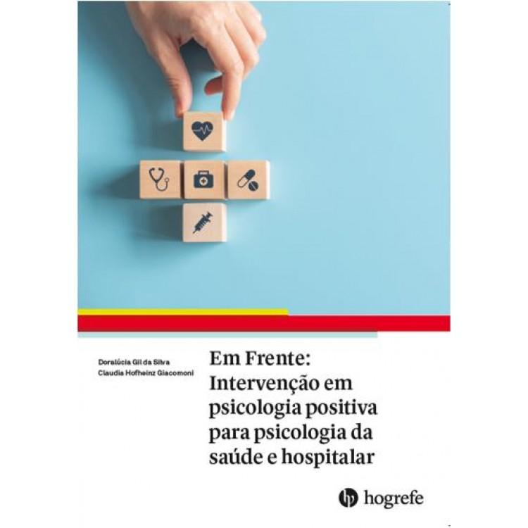 Em Frente: Intervenção em Psicologia Positiva Para Psicologia da Saúde e Hospitalar