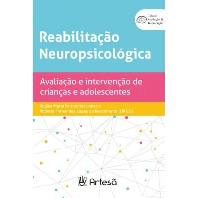 REABILITAÇÃO NEUROPSICOLÓGICA - AVALIAÇÃO E INTERVENÇÃO DE CRIANÇAS E ADOLESCENTES